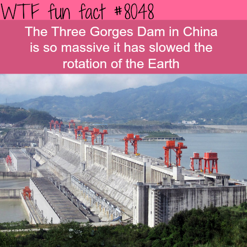 Three Gorges Dam - WTF fun fact