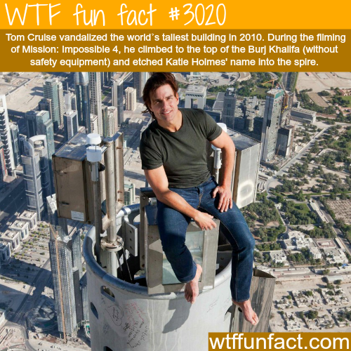 Tom Cruise Vandalizing Burj Khalifa -  WTF fun facts
