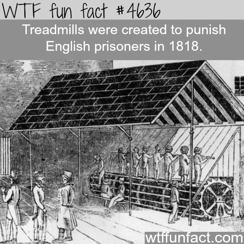 Treadmills were created as a form of punishment - WTF fun facts