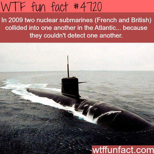 Two nuclear submarines collided with each other - WTF fun facts