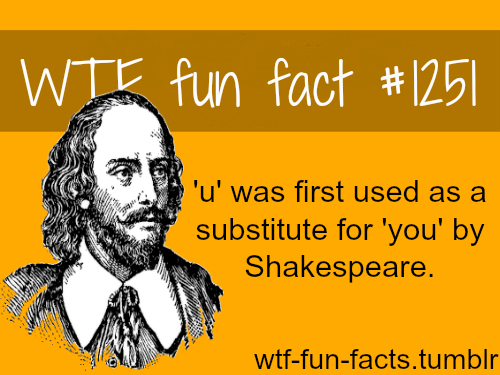 'u' was first used as a substitute for 'you' by Shakespeare.