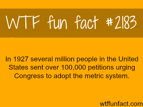 United States to adopt the metric system -WTF fun facts