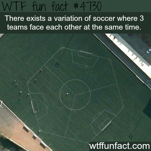 Variation of soccer where 3 teams play at the same time - WTF fun facts