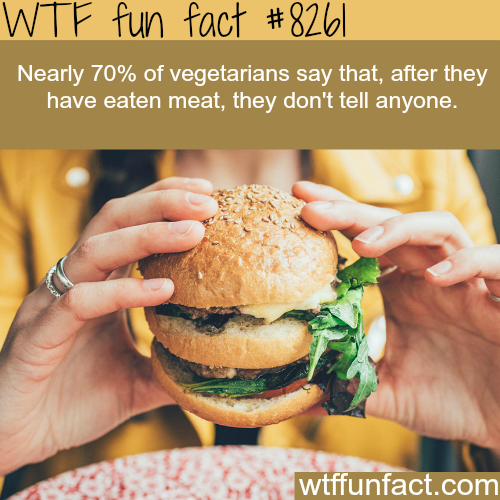 Vegetarians won't tell you if they ever eat meat - WTF fun facts
