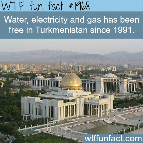 Water and Electricity and gas are free in Turkmenistan - WTF fun facts