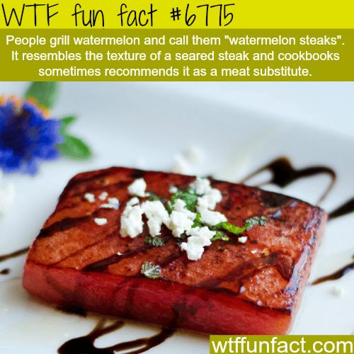 Watermelon Steaks - WTF fun fact