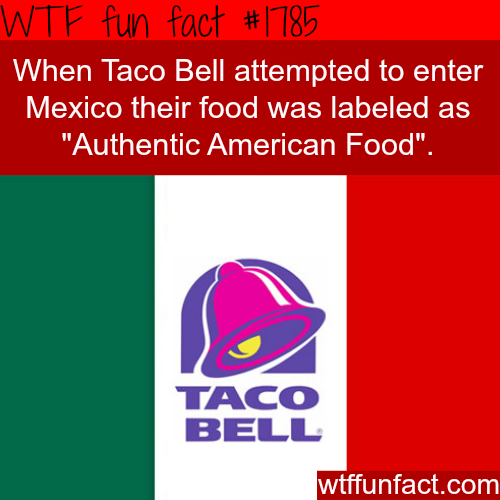 When Taco Bell attempted to enter Mexico -WTF fun facts