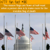 why flags are flown half mast wtf fun facts