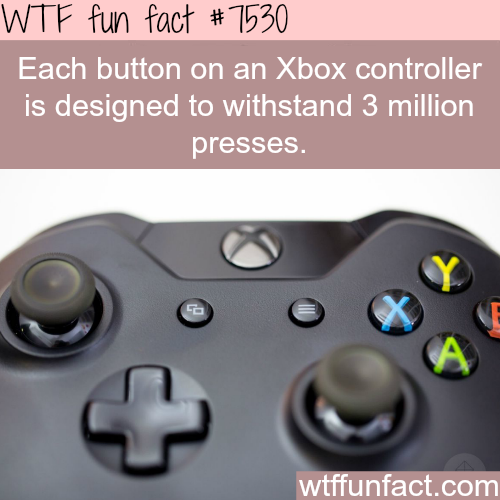 Xbox buttons are made to withstand 3 million presses - WTF fun facts
