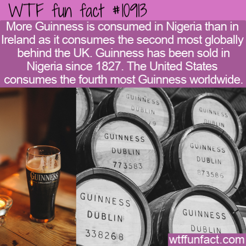 WTF Fun Fact - More Guinness In Nigeria Than Ireland