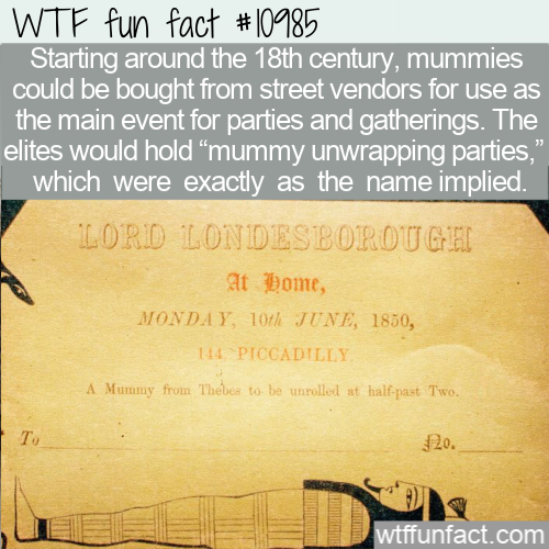 WTF Fun Fact - Unwrapping Mummy Parties