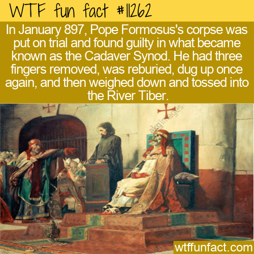 WTF Fun Fact - Dead Pope Tossed Into A River