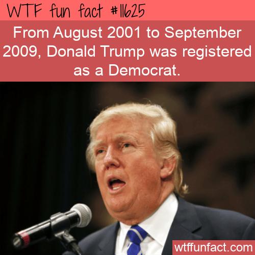 WTF Fun Fact - Donald Trump Registered Democrat