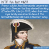 WTF Fun Fact – French Soldier Becomes Swedish King