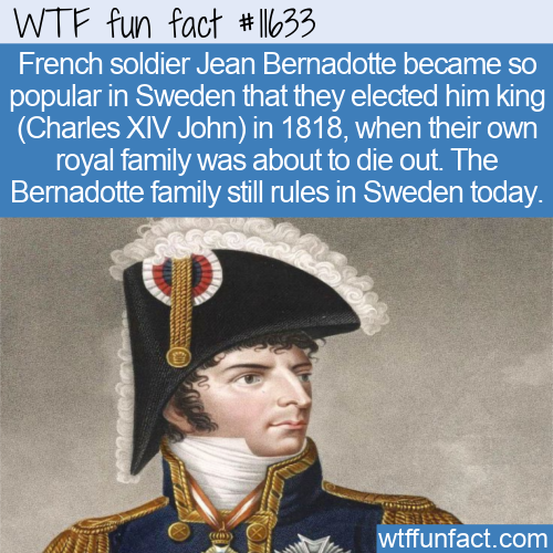 WTF Fun Fact - French Soldier Becomes Swedish King