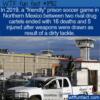WTF Fun Fact – Cartels Friendly Soccer Match Turns Deadly